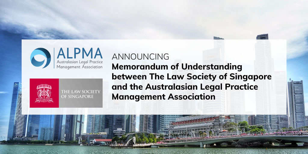 Announcing a Memorandum of Understanding  between The Law Society of Singapore  and the Australasian Legal Practice Management Association